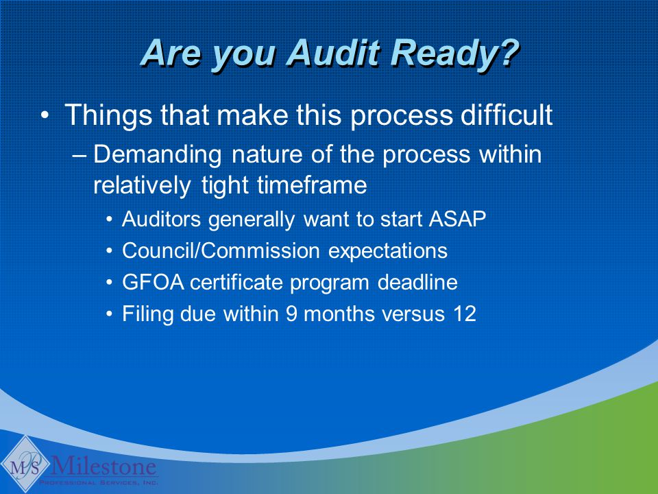 Are you Audit Ready? Things that make this process difficult –Demanding nature of the process within relatively tight timeframe Auditors generally wan