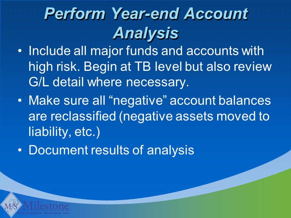 Perform Year-end Account Analysis Include all major funds and accounts with high risk.