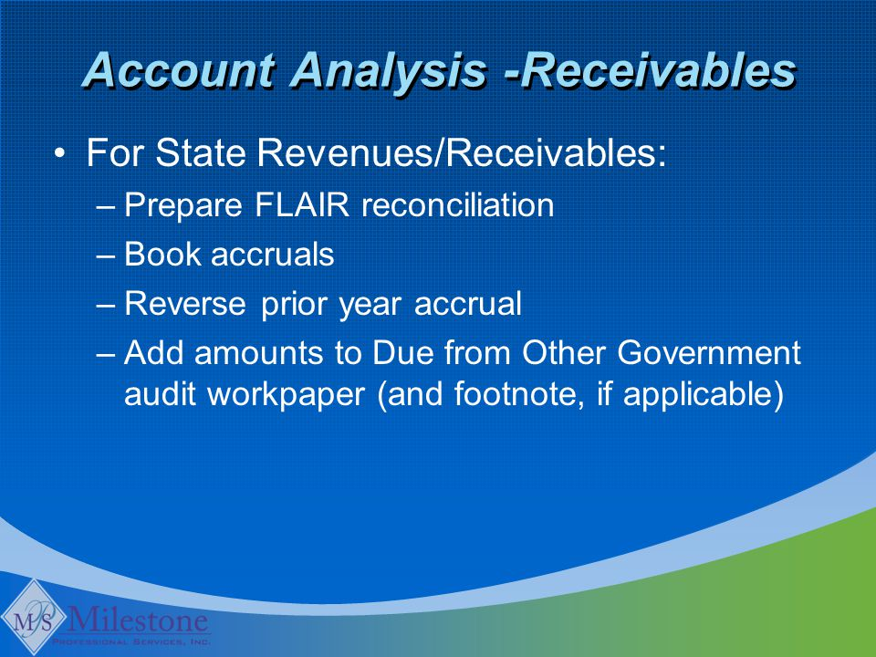Account Analysis -Receivables For State Revenues/Receivables: –Prepare FLAIR reconciliation –Book accruals –Reverse prior year accrual –Add amounts to