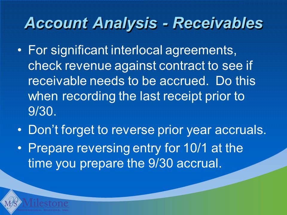 Account Analysis - Receivables For significant interlocal agreements, check revenue against contract to see if receivable needs to be accrued. Do this