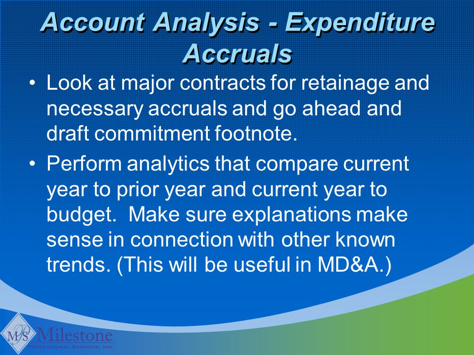 Account Analysis - Expenditure Accruals Look at major contracts for retainage and necessary accruals and go ahead and draft commitment footnote. Perfo