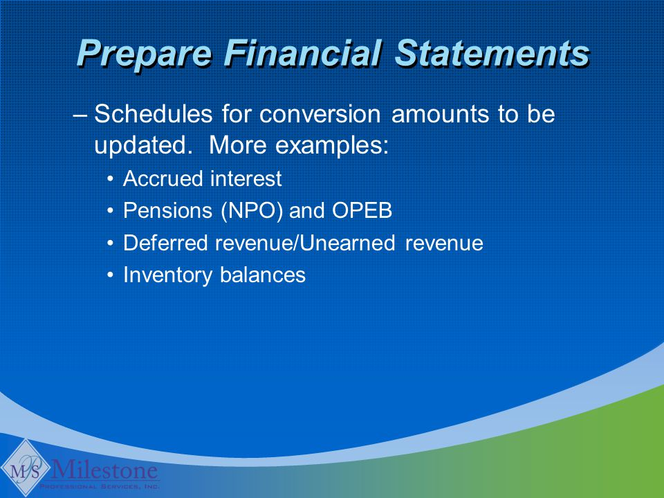 Prepare Financial Statements –Schedules for conversion amounts to be updated.