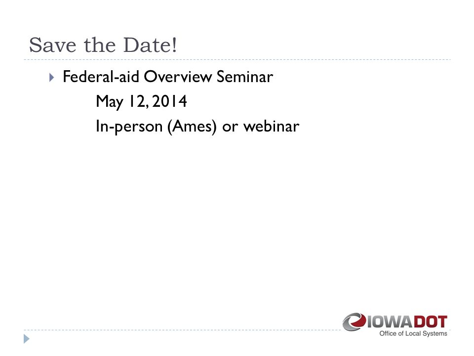 Save the Date!  Federal-aid Overview Seminar May 12, 2014 In-person (Ames) or webinar
