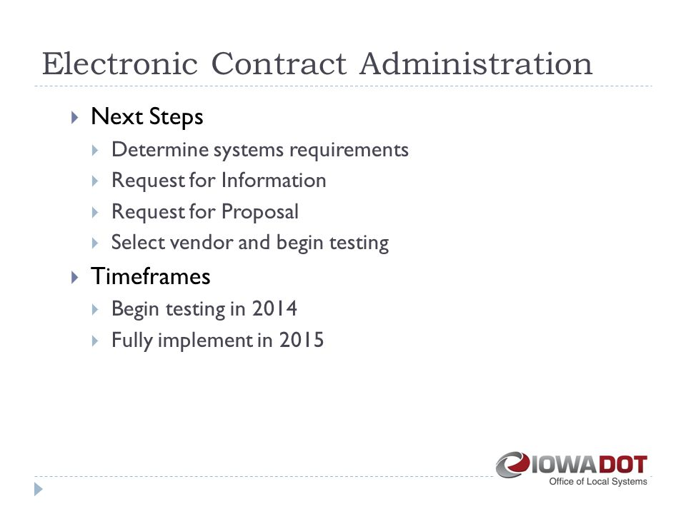 Electronic Contract Administration  Next Steps  Determine systems requirements  Request for Information  Request for Proposal  Select vendor and begin testing  Timeframes  Begin testing in 2014  Fully implement in 2015