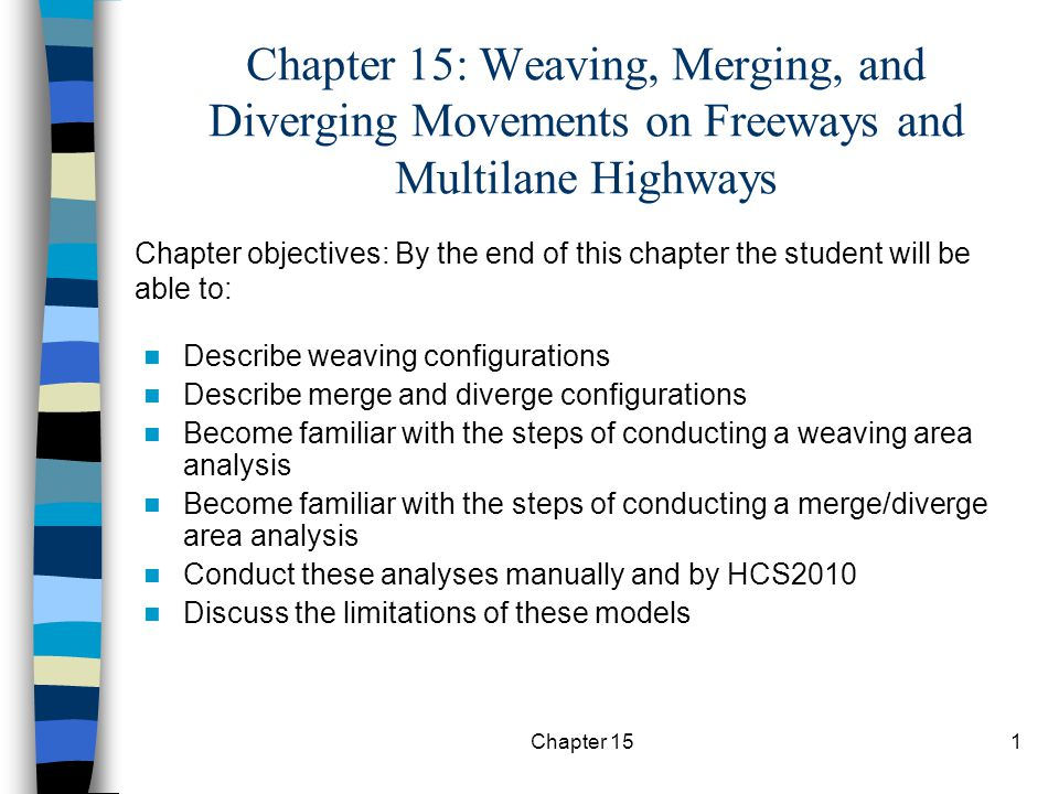 Chapter 151 Chapter 15: Weaving, Merging, and Diverging Movements on Freeways and Multilane Highways Describe weaving configurations Describe merge an