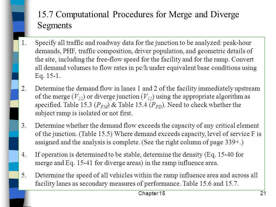 Chapter 1521 15.7 Computational Procedures for Merge and Diverge Segments 1.Specify all traffic and roadway data for the junction to be analyzed: peak