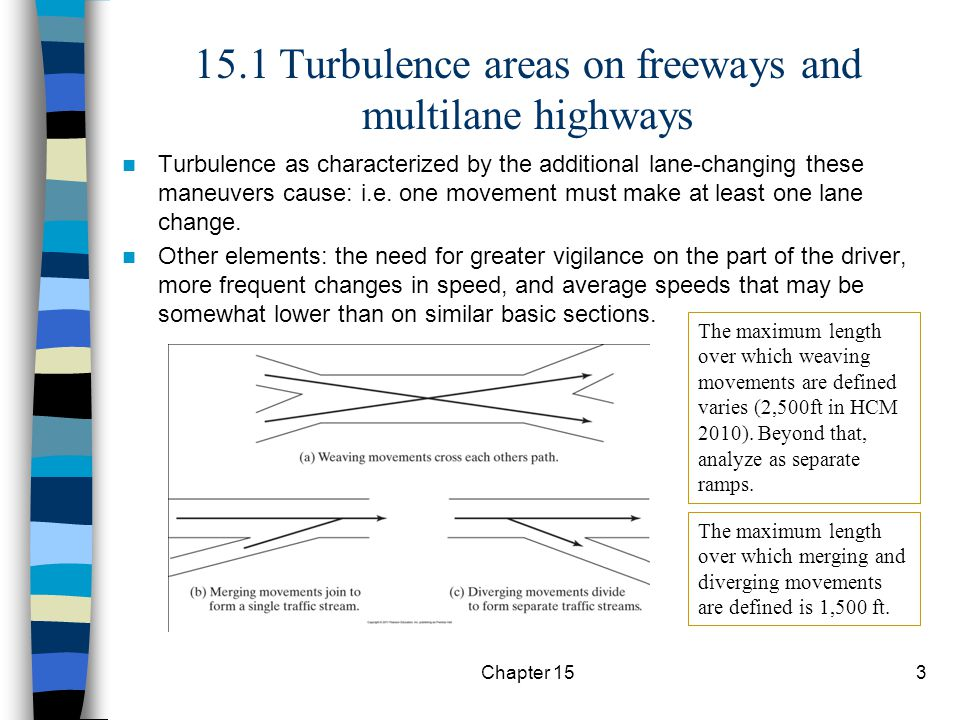 Chapter 153 15.1 Turbulence areas on freeways and multilane highways Turbulence as characterized by the additional lane-changing these maneuvers cause