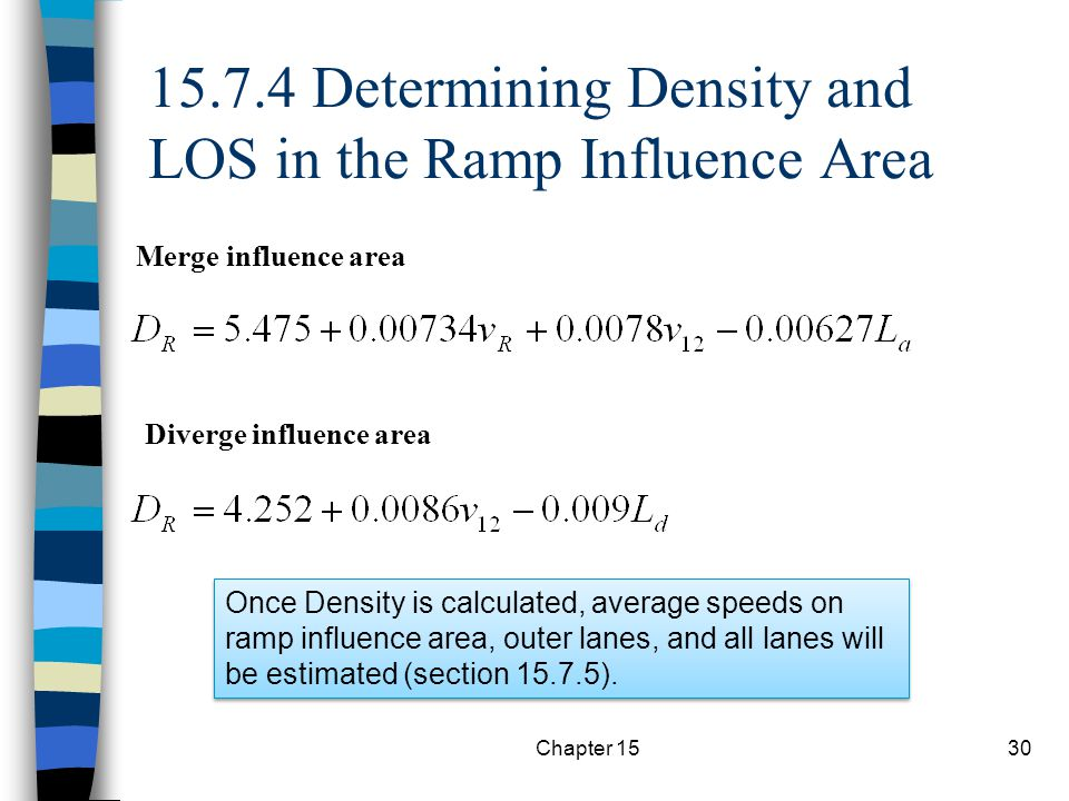 Chapter 1530 15.7.4 Determining Density and LOS in the Ramp Influence Area Merge influence area Diverge influence area Once Density is calculated, ave
