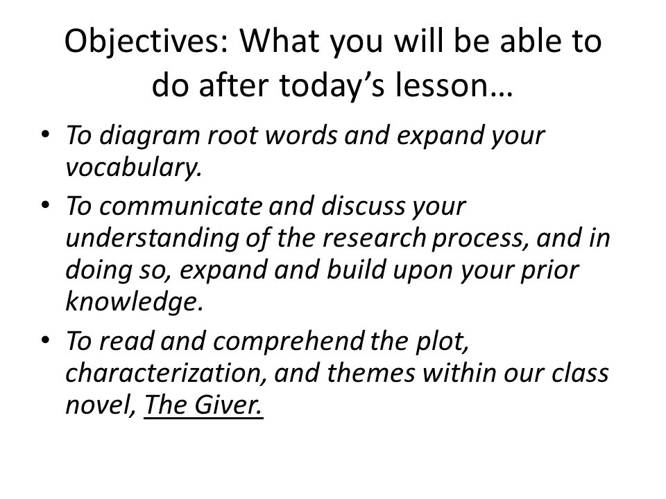 Objectives: What you will be able to do after today's lesson… To diagram root words and expand your vocabulary.