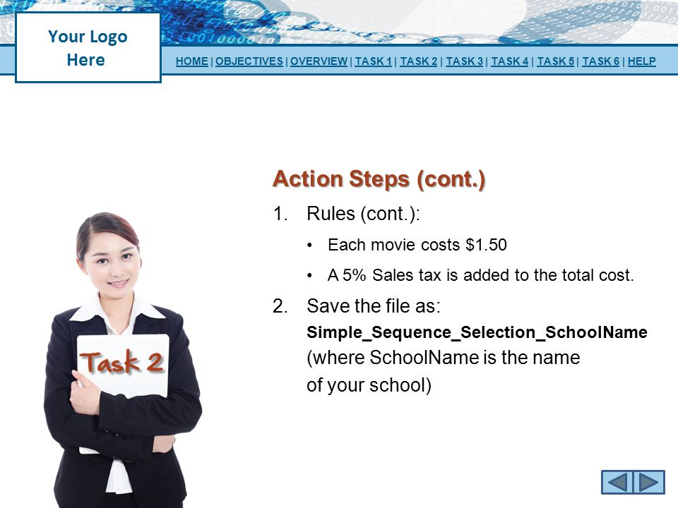 Action Steps (cont.) 1.Rules (cont.): Each movie costs $1.50 A 5% Sales tax is added to the total cost. 2.Save the file as: Simple_Sequence_Selection_