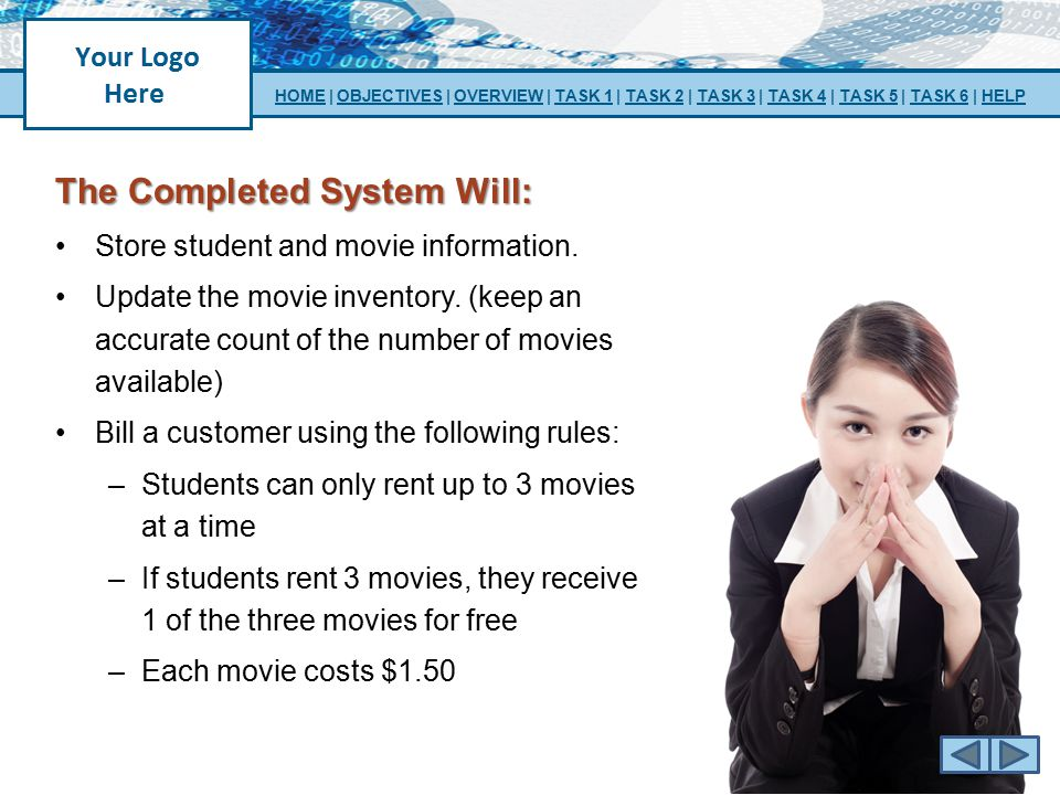 The Completed System Will: Store student and movie information. Update the movie inventory. (keep an accurate count of the number of movies available)