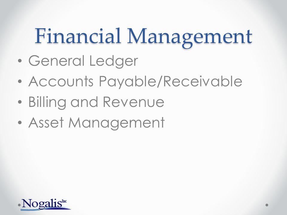 Financial Management General Ledger Accounts Payable/Receivable Billing and Revenue Asset Management