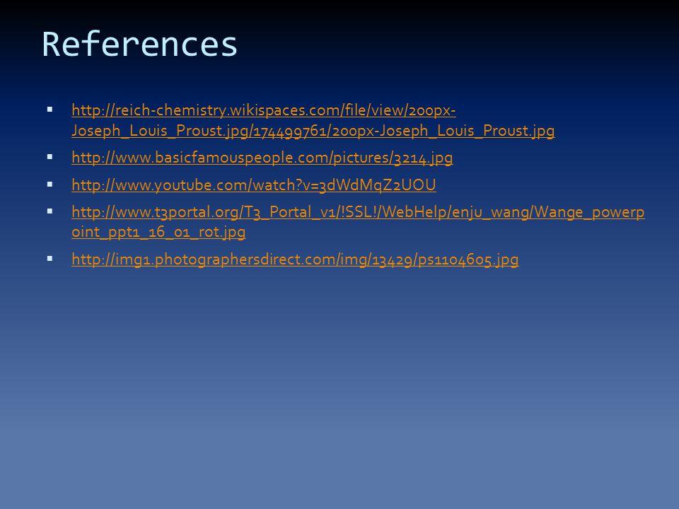 References  http://reich-chemistry.wikispaces.com/file/view/200px- Joseph_Louis_Proust.jpg/174499761/200px-Joseph_Louis_Proust.jpg http://reich-chemistry.wikispaces.com/file/view/200px- Joseph_Louis_Proust.jpg/174499761/200px-Joseph_Louis_Proust.jpg  http://www.basicfamouspeople.com/pictures/3214.jpg http://www.basicfamouspeople.com/pictures/3214.jpg  http://www.youtube.com/watch?v=3dWdMqZ2UOU http://www.youtube.com/watch?v=3dWdMqZ2UOU  http://www.t3portal.org/T3_Portal_v1/!SSL!/WebHelp/enju_wang/Wange_powerp oint_ppt1_16_01_rot.jpg http://www.t3portal.org/T3_Portal_v1/!SSL!/WebHelp/enju_wang/Wange_powerp oint_ppt1_16_01_rot.jpg  http://img1.photographersdirect.com/img/13429/ps1104605.jpg http://img1.photographersdirect.com/img/13429/ps1104605.jpg