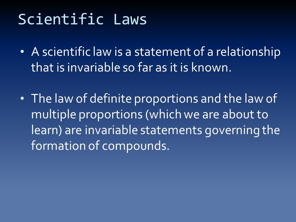 Scientific Laws A scientific law is a statement of a relationship that is invariable so far as it is known.
