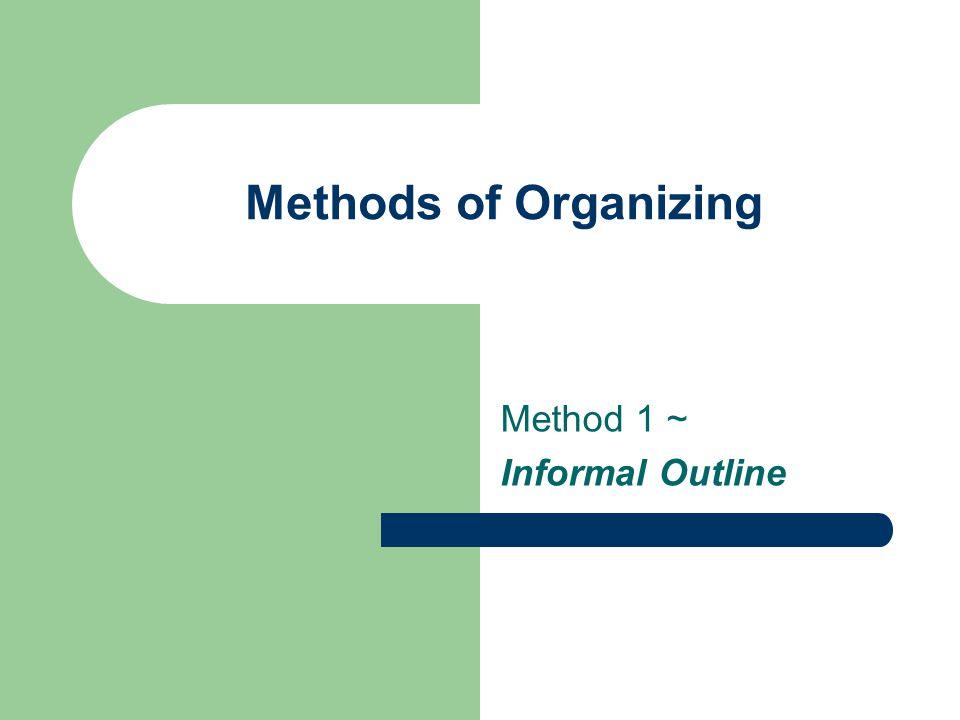 Methods of Organizing Method 1 ~ Informal Outline