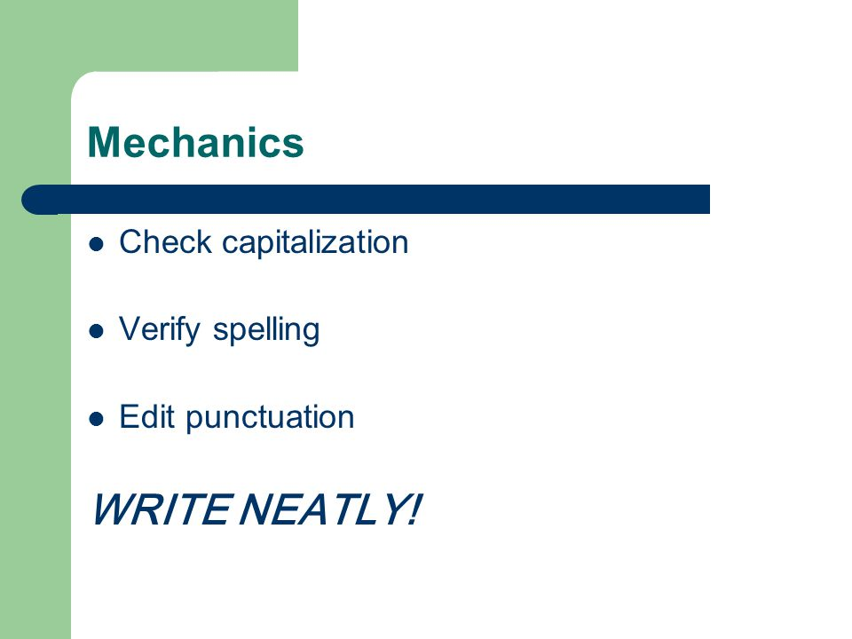 Mechanics Check capitalization Verify spelling Edit punctuation WRITE NEATLY!