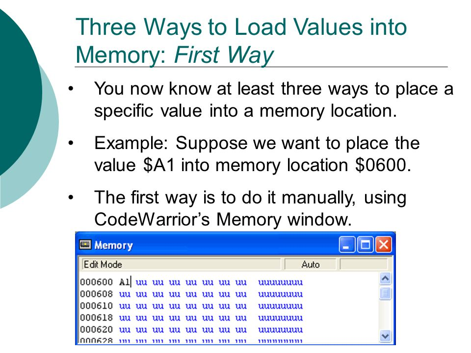 Three Ways to Load Values into Memory: First Way You now know at least three ways to place a specific value into a memory location. Example: Suppose w