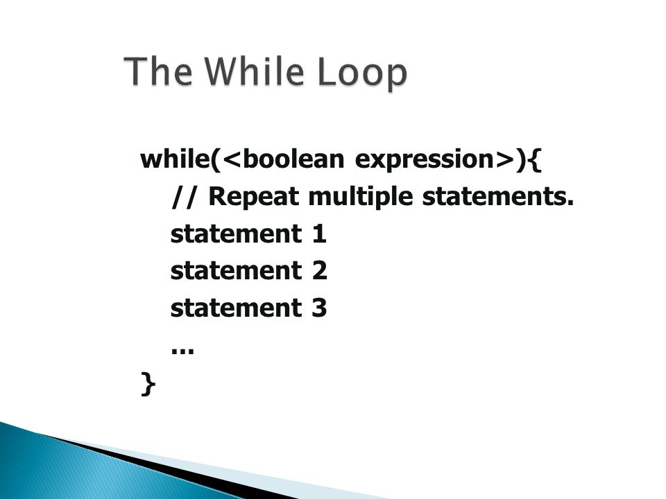 while( ){ // Repeat multiple statements. statement 1 statement 2 statement 3... }