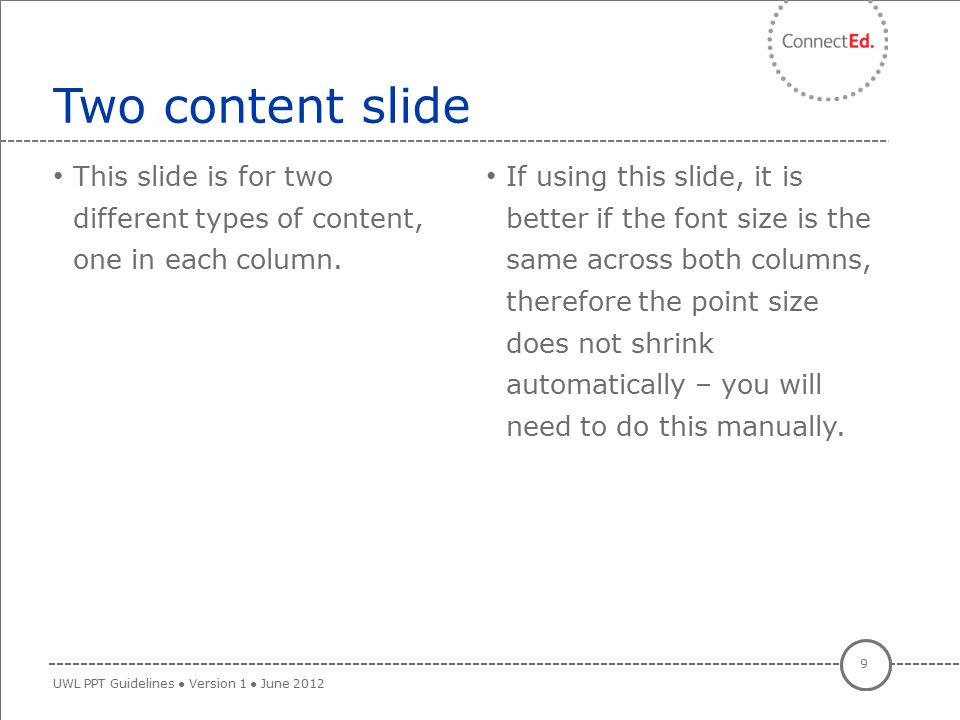 This slide is for two different types of content, one in each column. If using this slide, it is better if the font size is the same across both colum