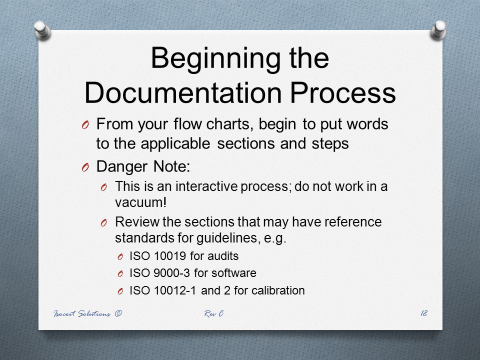Beginning the Documentation Process O From your flow charts, begin to put words to the applicable sections and steps O Danger Note: O This is an inter