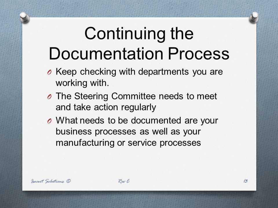 Continuing the Documentation Process O Keep checking with departments you are working with. O The Steering Committee needs to meet and take action reg