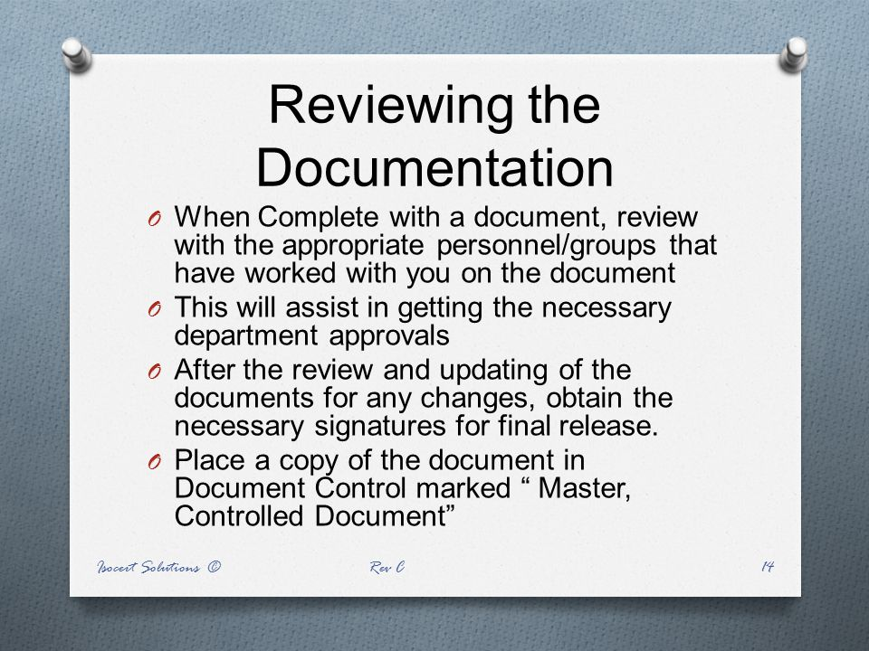 Reviewing the Documentation O When Complete with a document, review with the appropriate personnel/groups that have worked with you on the document O