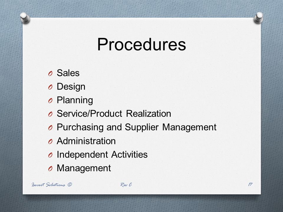 Procedures O Sales O Design O Planning O Service/Product Realization O Purchasing and Supplier Management O Administration O Independent Activities O
