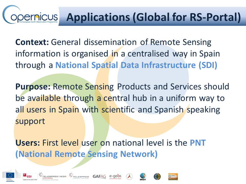 Applications (Global for RS-Portal) Results: Adapted (where necessary) Copernicus services and products available to Spanish Users Support for take up of these services and products for regional and local level end users in Spain Scientific advise on these RS products and services e.g.