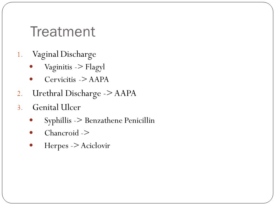 Treatment 1. Vaginal Discharge Vaginitis -> Flagyl Cervicitis -> AAPA 2.