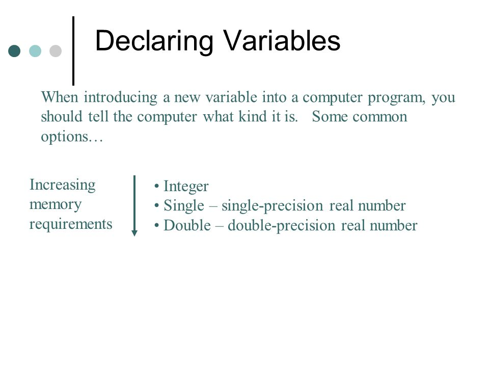 Declaring Variables When introducing a new variable into a computer program, you should tell the computer what kind it is. Some common options… Increa