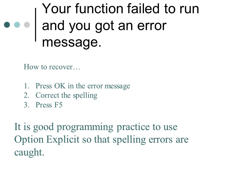 Your function failed to run and you got an error message. How to recover… 1.Press OK in the error message 2.Correct the spelling 3.Press F5 It is good