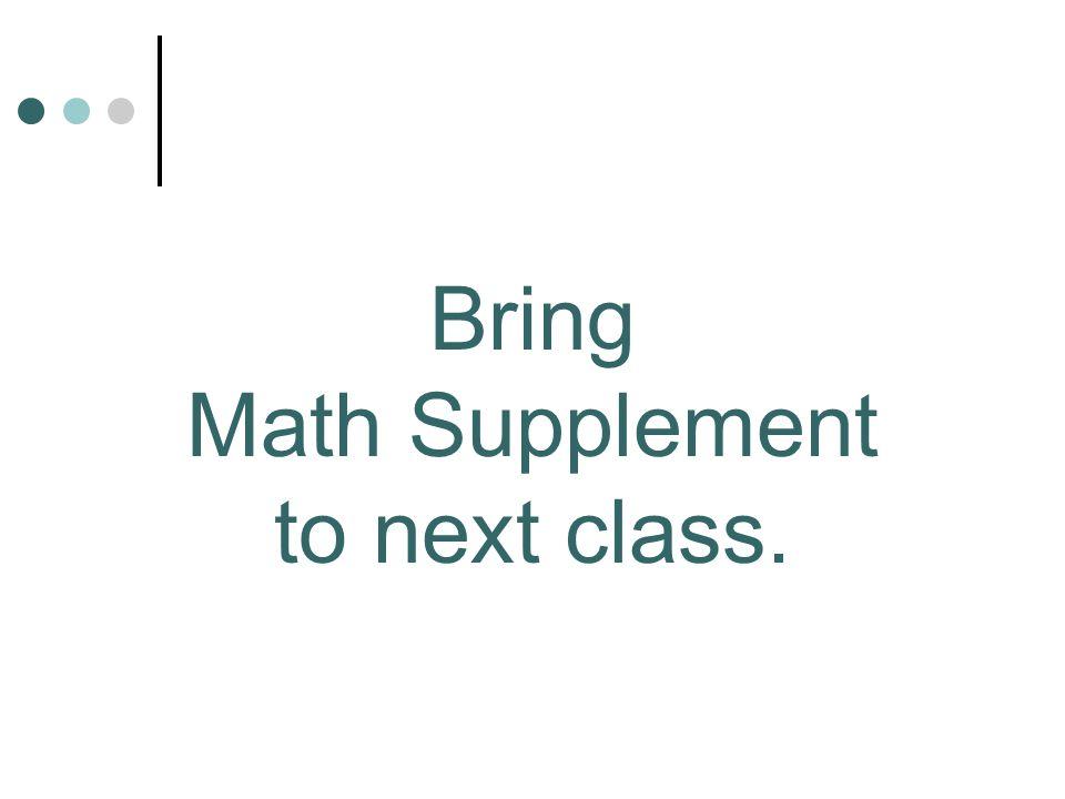 Bring Math Supplement to next class.
