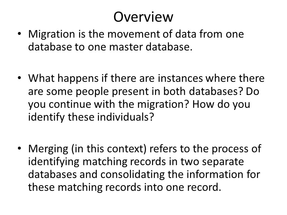 Overview Migration is the movement of data from one database to one master database.