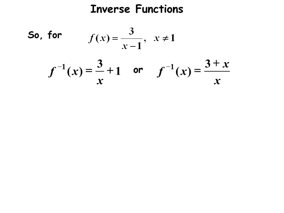 Inverse Functions So, for x x xf x xf    3 )(1 3 )( 11 or