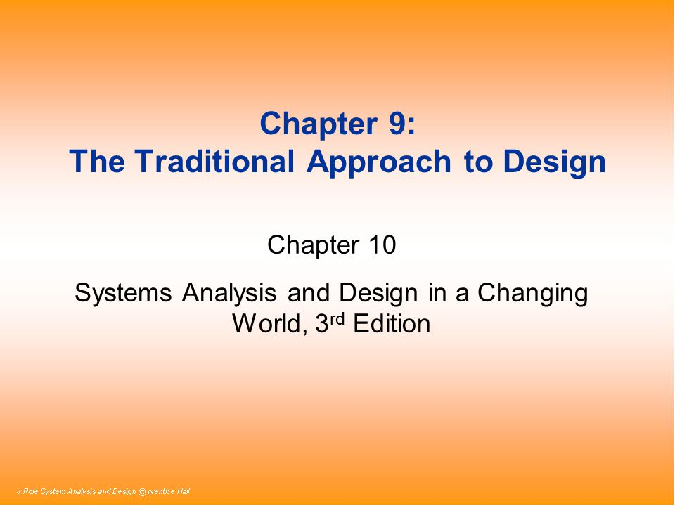 Chapter 9: The Traditional Approach to Design Chapter 10 Systems Analysis and Design in a Changing World, 3 rd Edition