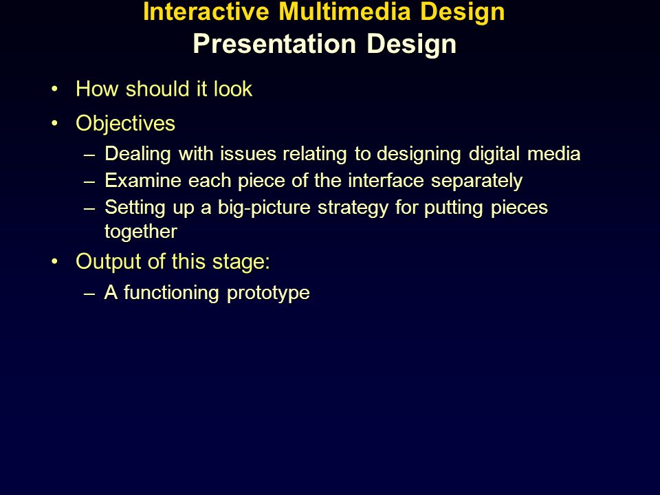Interactive Multimedia Design Presentation Design How should it lookHow should it look ObjectivesObjectives –Dealing with issues relating to designing