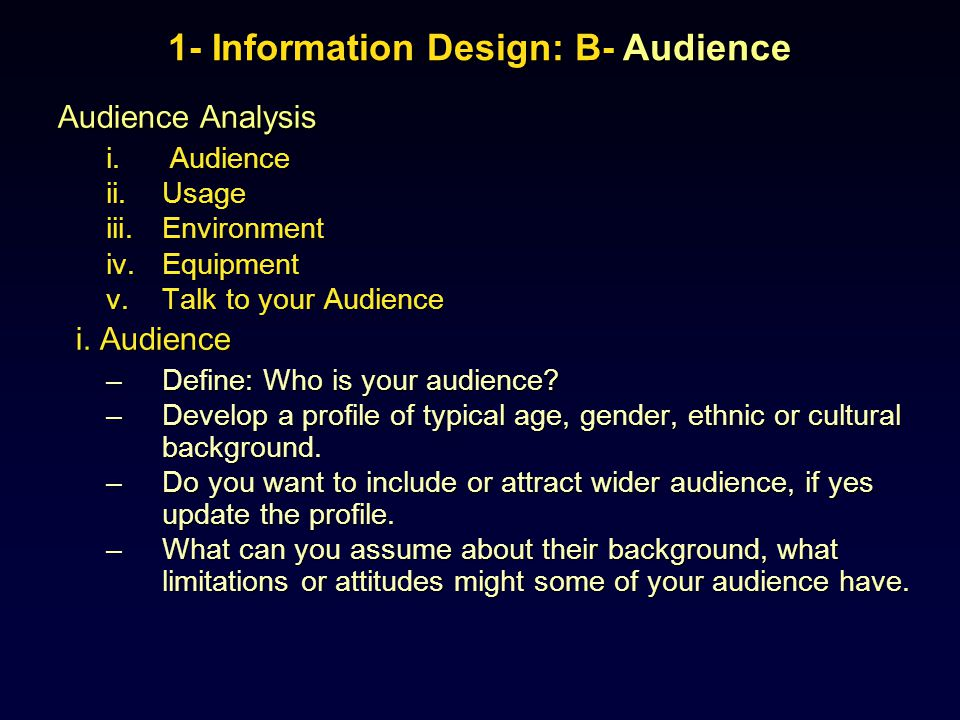 Audience Analysis i. Audience ii.Usage iii.Environment iv.Equipment v.Talk to your Audience i. Audience i. Audience –Define: Who is your audience? –De