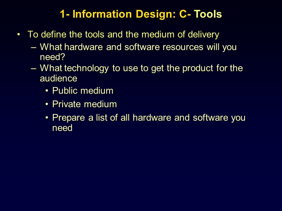 To define the tools and the medium of deliveryTo define the tools and the medium of delivery –What hardware and software resources will you need? –Wha