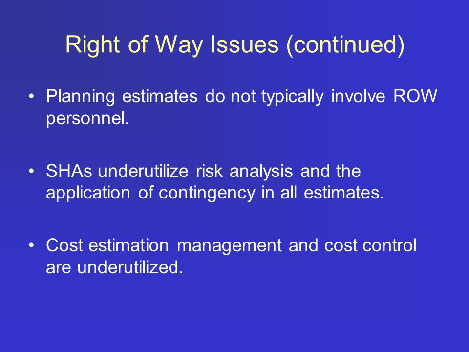 Right of Way Issues (continued) Planning estimates do not typically involve ROW personnel.
