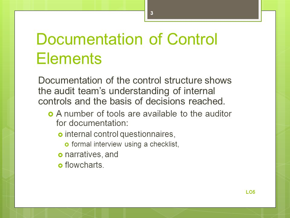 Documentation of Control Elements Documentation of the control structure shows the audit team's understanding of internal controls and the basis of de