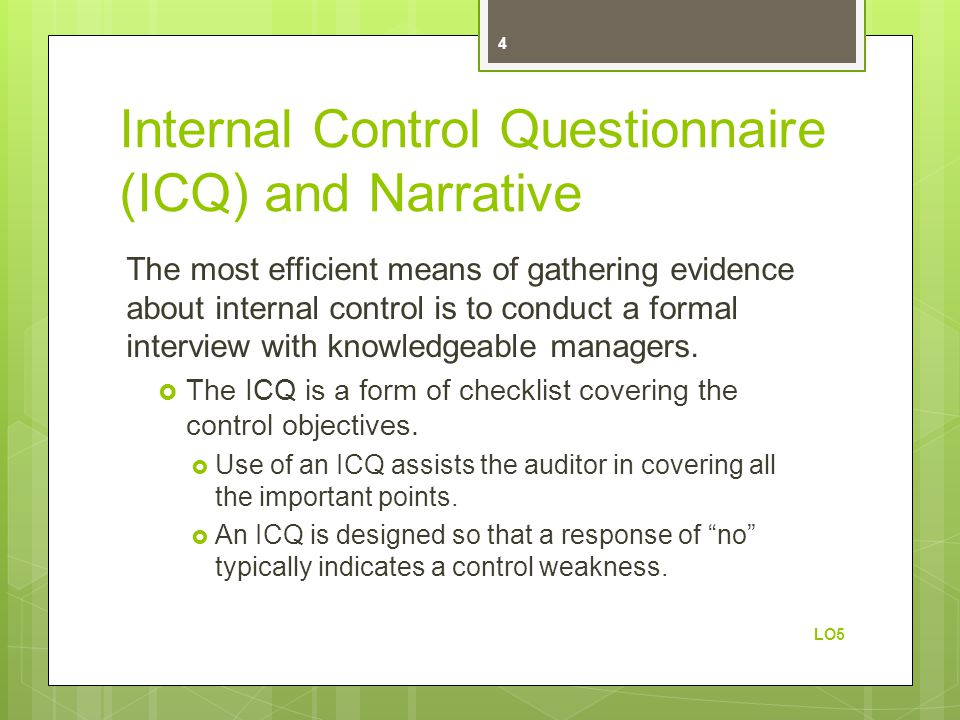 Internal Control Questionnaire (ICQ) and Narrative The most efficient means of gathering evidence about internal control is to conduct a formal interv