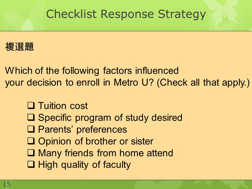 Checklist Response Strategy 15 複選題 Which of the following factors influenced your decision to enroll in Metro U.