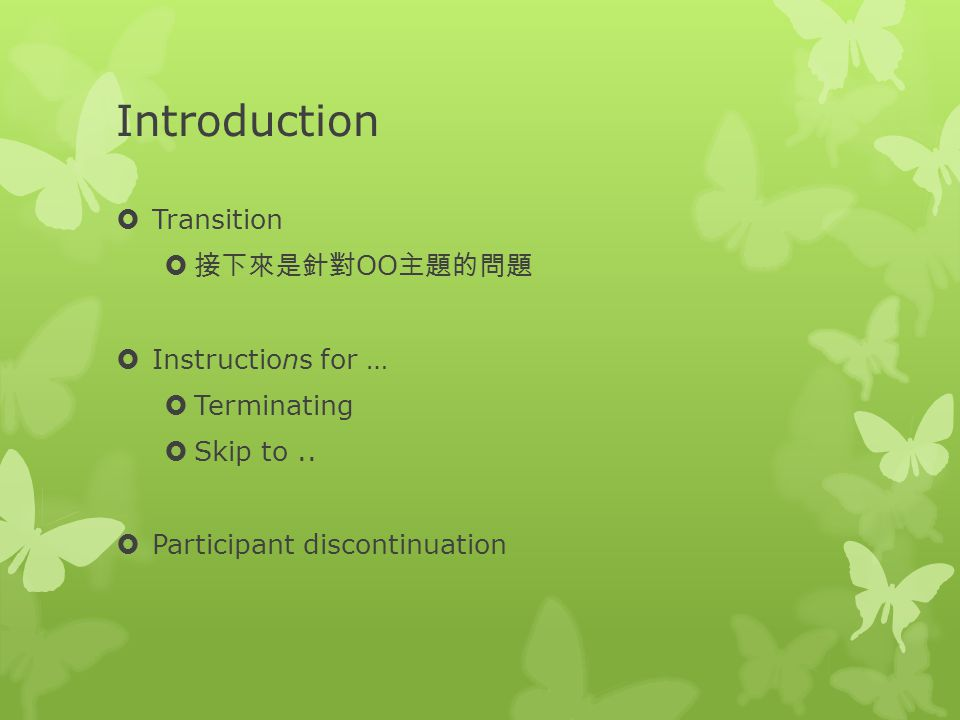 Introduction  Transition  接下來是針對 OO 主題的問題  Instructions for …  Terminating  Skip to..  Participant discontinuation