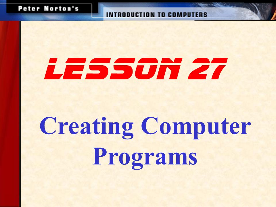 This lesson includes the following sections: What is a Computer Program.