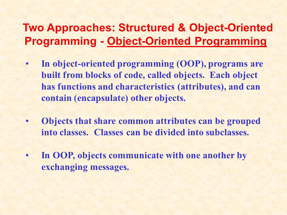 In object-oriented programming (OOP), programs are built from blocks of code, called objects. Each object has functions and characteristics (attribute