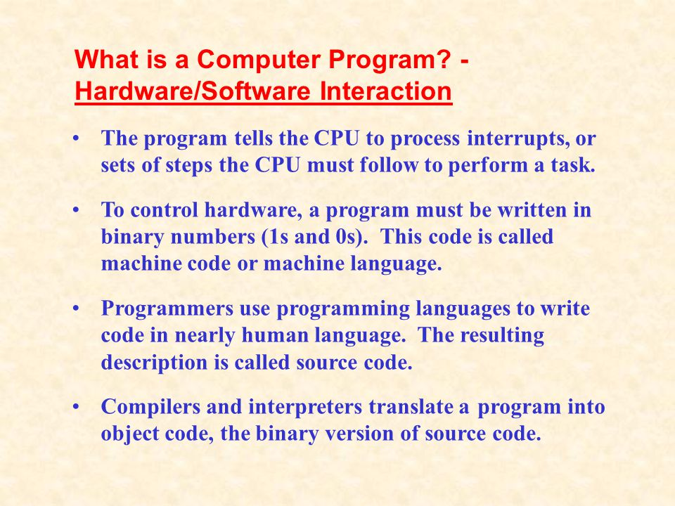 The program tells the CPU to process interrupts, or sets of steps the CPU must follow to perform a task. To control hardware, a program must be writte