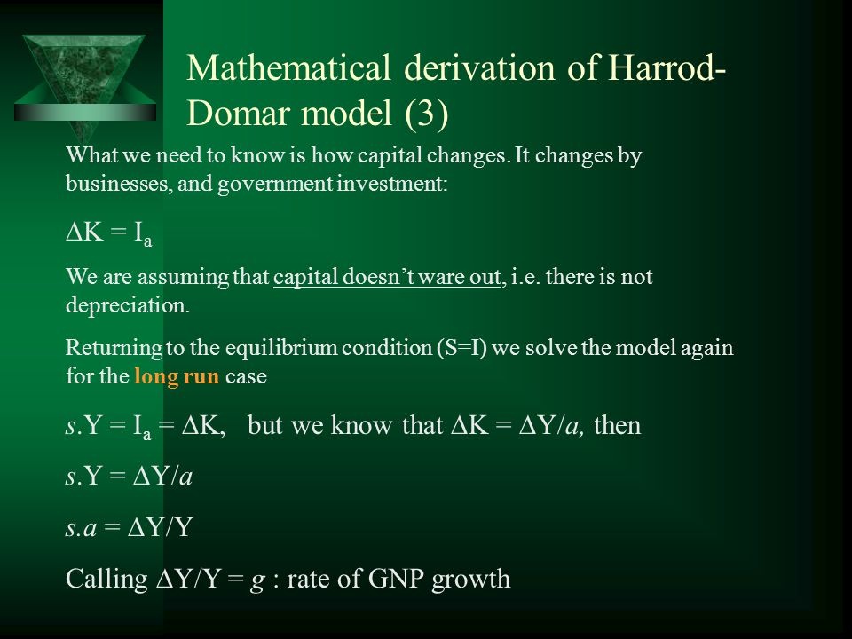 Mathematical derivation of Harrod- Domar model (2) Keynes' Model Expanded to Consider Growth Harrod and Domar explained how the aggregate supply expands.