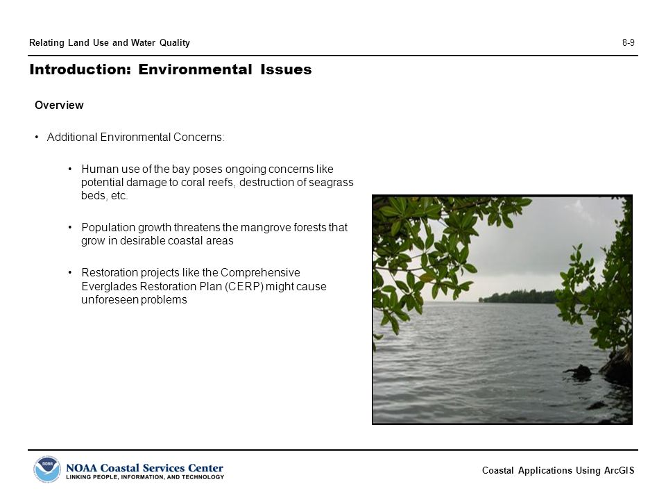 Coastal Applications Using ArcGIS Relating Land Use and Water Quality8-9 Introduction: Environmental Issues Overview Additional Environmental Concerns: Human use of the bay poses ongoing concerns like potential damage to coral reefs, destruction of seagrass beds, etc.