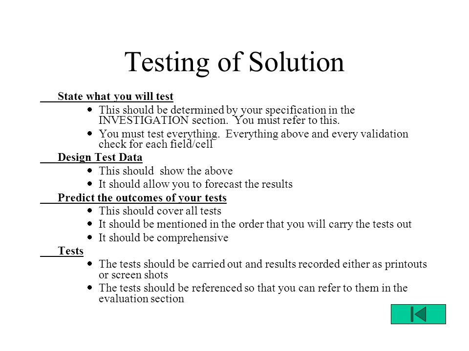 Testing of Solution State what you will test  This should be determined by your specification in the INVESTIGATION section.