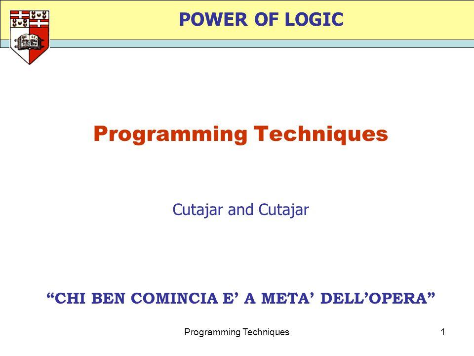 Programming Techniques1 POWER OF LOGIC Programming Techniques CHI BEN COMINCIA E' A META' DELL'OPERA Cutajar and Cutajar